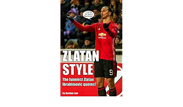 d3996c1c6 Zlatan Style  The funniest Zlatan Ibrahimovic quotes! (English Edition)  eBook  Gordon Law  Amazon.es  Tienda Kindle
