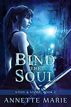 Bind the Soul (Steel & Stone Book 2) by [Marie, Annette]