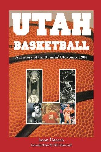 (Utah Basketball: A History of the Runnin' Utes Since 1908)