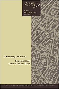 Book EL MAESTRAZGO DEL TUSON. EDICION CRITICA DE CARLOS CASTELLANO GASCH [AUTOS SACRAMENTALES COMPLETOS DE CALDERON, 87] [Jan 01, 2014] CALDERON DE LA BARCA, PEDRO