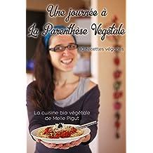 Une Journée à La Parenthèse Végétale: 10 recettes véganes (La Cuisine Bio Végétale de Melle Pigut) (French Edition)