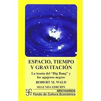 Espacio, tiempo y gravitación: La teoría del Big Bang (la gran explosión) y los agujeros negros (Breviarios)