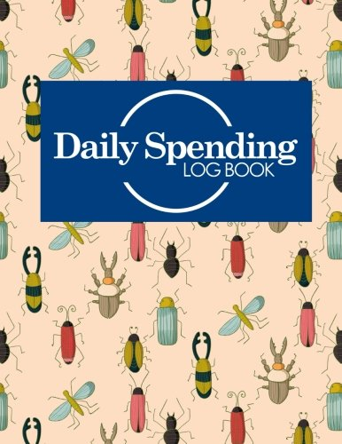 Download Daily Spending Log Book: Business Expenses Record Book, Expense Sheet, Expense Diary, Spending Tracker App, Cute Insects & Bugs Cover (Daily Spending Log Books) (Volume 40) ebook