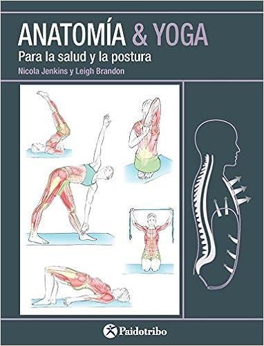 Anatomía & Yoga: Amazon.es: Nicola Jenkins, Leigh Brandon: Libros