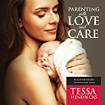 Parenting with Love and Care: Be a Better You and Empower Your Child | Tessa Hendricks