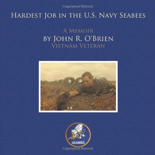 Navy Seabees Vietnam (Hardest Job in the U.S. Navy Seabees: A Memoir by John R. O'Brien Vietnam Veteran)