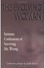 The Evolving Woman: Intimate Confessions of Surviving Mr. Wrong