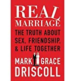 img - for Real Marriage The Truth About Sex, Friendship, and Life Together by Driscoll, Grace ( AUTHOR ) Dec-10-2011 Paperback book / textbook / text book