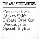 Conservatives Aim to Shift Debate Over Gay Weddings to Speech Rights | Ian Lovett
