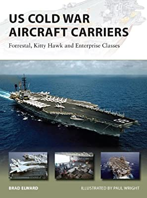 US Cold War Aircraft Carriers: Forrestal, Kitty Hawk and Enterprise Classes (New Vanguard)