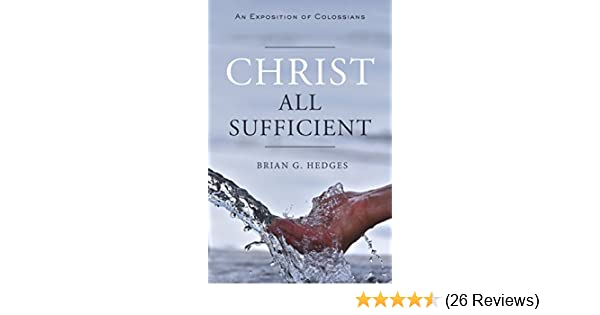 Christ All Sufficient: An Exposition of Colossians