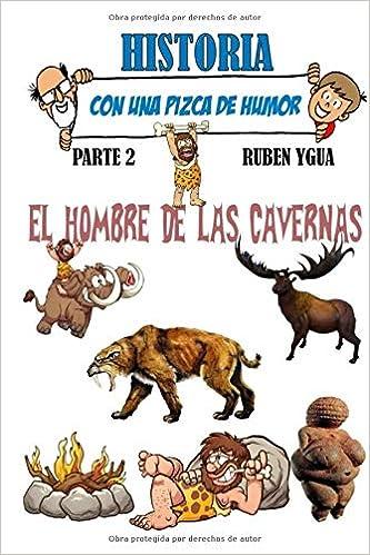 EL HOMBRE DE LAS CAVERNAS: HISTORIA CON UNA PIZCA DE HUMOR (Spanish Edition): Ruben Ygua: 9781728683232: Amazon.com: Books