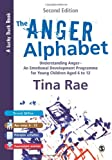 The Anger Alphabet: Understanding Anger - An Emotional Development Programme for Young Children aged 6-12 (Lucky Duck Books), Tina Rae, 1446249131