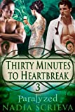 Paralyzed (Thirty Minutes to Heartbreak Book 3)