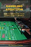 Product review for Gambling Addiction: How To Overcome Your Compulsion To Gamble (Gambling addiction, addiction, gambling, gambling addiction workbook, gambling ... addiction books, gambling addiction dvd)