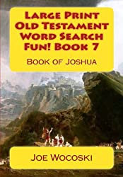 Large Print Old Testament Word Search Fun! Book 7: Book of Joshua (Large Print Old Testament Word Search Books) (Volume 7)