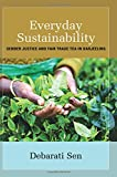 "Debarati Sen, ""Everyday Sustainability: Gender Justice and Fair Trade Tea in Darjeeling"" (SUNY Press, 2017)"