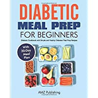 Diabetic Meal Prep for Beginners: Diabetic Cookbook with Simple and Healthy Diabetes Meal Prep Recipes with 30-Day Meal…
