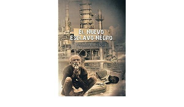 Amazon.com: El Nuevo Esclavo Negro (Spanish Edition) eBook: Fernando Torres Leiva: Kindle Store