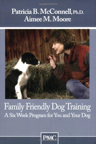 Read Online By Patricia Mcconnell - Family Friendly Dog Training: A Six-Week Program for You and Your Dog (First) (12.2.2009) ebook