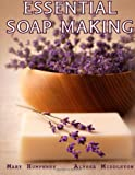 Essential Soapmaking, Mary Humphrey and Alyssa Middleton, 0615761003
