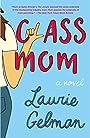 Class Mom: A Novel