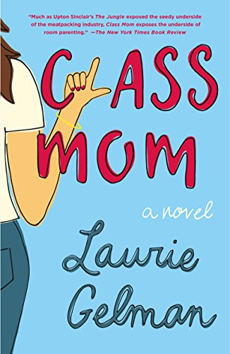 Class Mom: A Novel by [Gelman, Laurie]