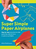Super Simple Paper Airplanes, Nick Robinson, 140277026X