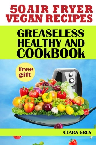 50-air-fryer-vegan-recipes-Healthy-and-greaseless-cookbook