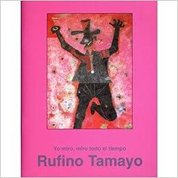 Yo Miro, Miro Todo El Tiempo: Basado En Pinturas Y Textos De Rufino Tamayo (Spanish Edition)