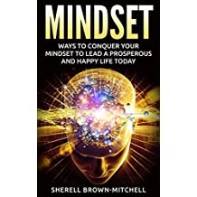 Mindset: Ways To Conquer Your Mindset To Lead A Prosperous And Happy Life Today (mindset, mindset of success, mindset kindle, growth mindset)