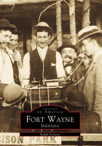 Fort Wayne, Indiana (Images of America) by Ralph Violette (1999-12-13) (Fort Wayne Indiana Shopping)