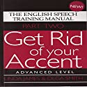 Get Rid of Your Accent: Advanced Level Pt. 2: The English Speech Training Manual (Part 2) by James, Linda, Smith, Olga (2011) Hörbuch von Linda James, Olga Smith Gesprochen von: Linda James, Michael Knowles