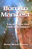Born to Manifest, Law of Attraction Tools and Techniques, Thomas Murasso, 1430322365