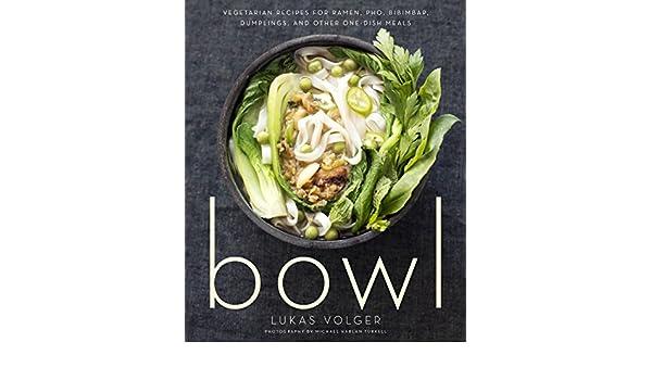 Bowl: Vegetarian Recipes for Ramen, Pho, Bibimbap, Dumplings, and