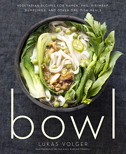 Edible Gifts Jar - Bowl: Vegetarian Recipes for Ramen, Pho, Bibimbap, Dumplings, and Other One-Dish Meals