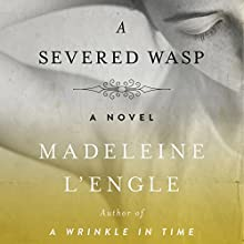 A Severed Wasp: A Novel Audiobook by Madeleine L'Engle Narrated by Kathleen Gati