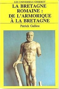 La Bretagne romaine: De l'Amorique à la Bretagne par Patrick Galliou