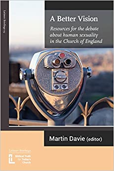 A Better Vision: Resources for the debate about human sexuality in the Church of England (Latimer Briefings)