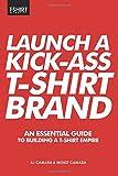 Launch a Kick Ass T-Shirt Brand: An Essential Guide to Building a T-Shirt Empire