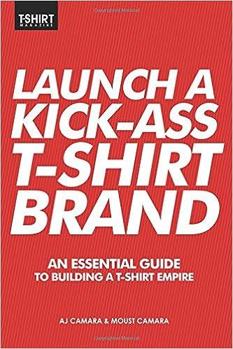 Book Launch a Kick Ass T-Shirt Brand: An Essential Guide to Building a T-Shirt Empire