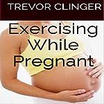 Exercising While Pregnant | Trevor Clinger