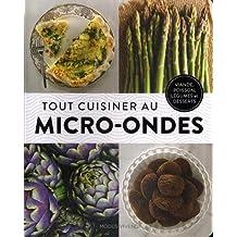 Tout cuisiner au micro-ondes: Viande, poisson, légumes et desserts