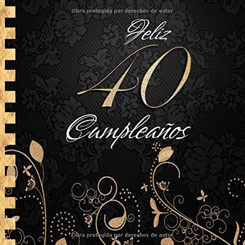Feliz 40 Cumpleaños: Libro de Visitas I Elegante Encuadernación en Oro y Negro I Para 90 personas I Para Deseos escritos y las Fotos más bellas I Idea de regalo de 40 años por Sabsis Dorado-Libros