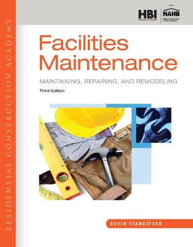 Residential Construction Academy: Facilities Maintenance: Maintaining, Repairing, and Remodeling