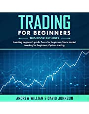 Trading for Beginners: This Book Includes: Investing Beginner's Guide; Forex for Beginners; Stock Market Investing for Beginners; Options Trading