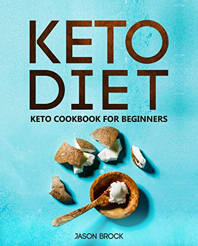 Keto Diet: Keto Cookbook for Beginners: Keto Diet for Beginners: The Ultimate Keto Diet Book with Easy to Cook Ketogenic Diet Recipes for Rapid Weight Loss (Keto Cookbook/Low Carb Cookbook 1) by Jason Brock