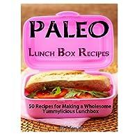 Paleo Lunch Box Recipes: 50 recetas para hacer una sana lonchera Yummylicious