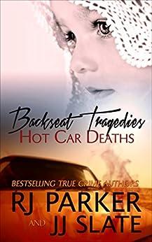 Backseat Tragedies: Hot Car Deaths by [Parker Ph.D., RJ, Slate, JJ]
