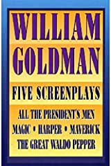 William Goldman: Five Screenplays with Essays (Applause Books) Kindle Edition